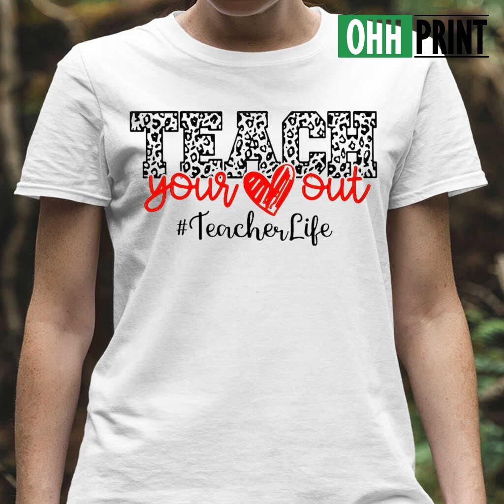 Teacher Life Teach Your Heart Out Plaid T-shirts White Apparel white - from ohhprint.co 2