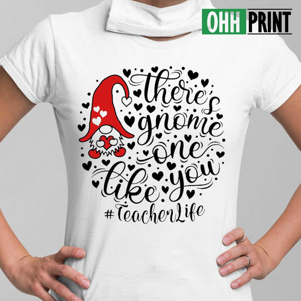 Teacher Life There's Gnome One Life You T-shirts White - from ohhprint.co 2