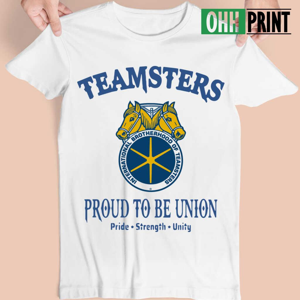 Teamsters Proud To Be Union T-shirts White - from ohhprint.co 4