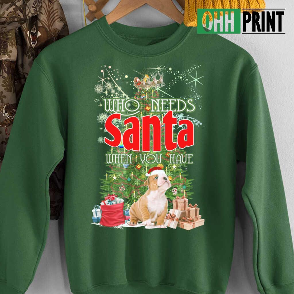Who Needs Santa When You Have A Bulldog T-shirts Black - from ohhprint.co 4