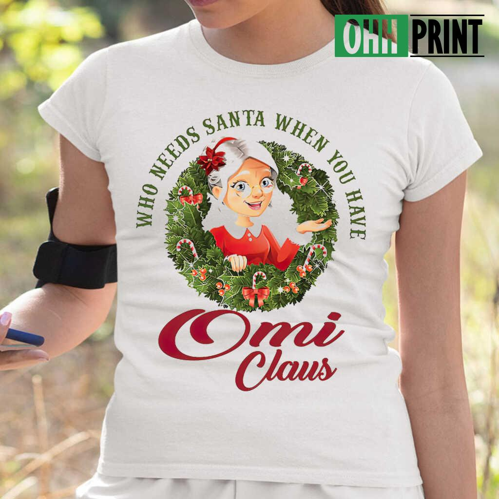 Who Needs Santa When You Have Omi Claus Christmas T-shirts White - from ohhprint.co 2