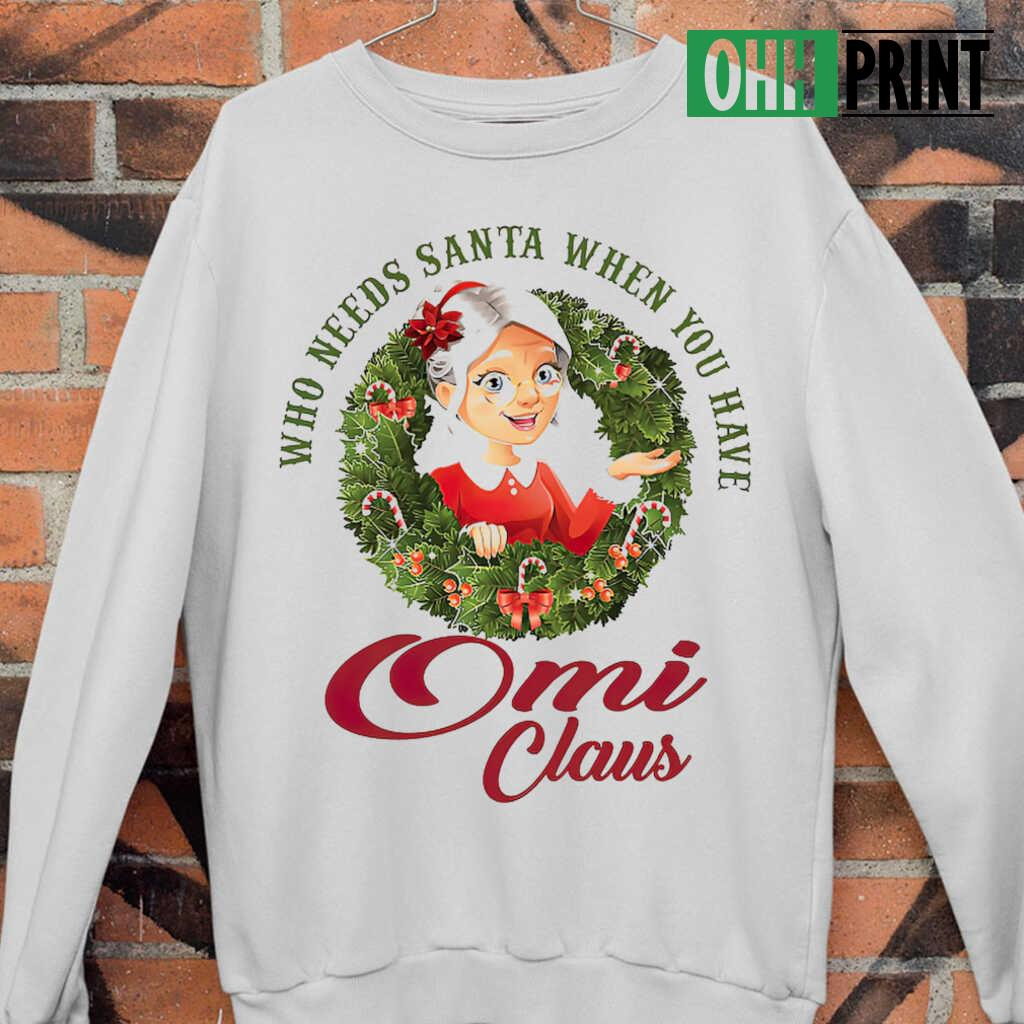 Who Needs Santa When You Have Omi Claus Christmas T-shirts White - from ohhprint.co 4