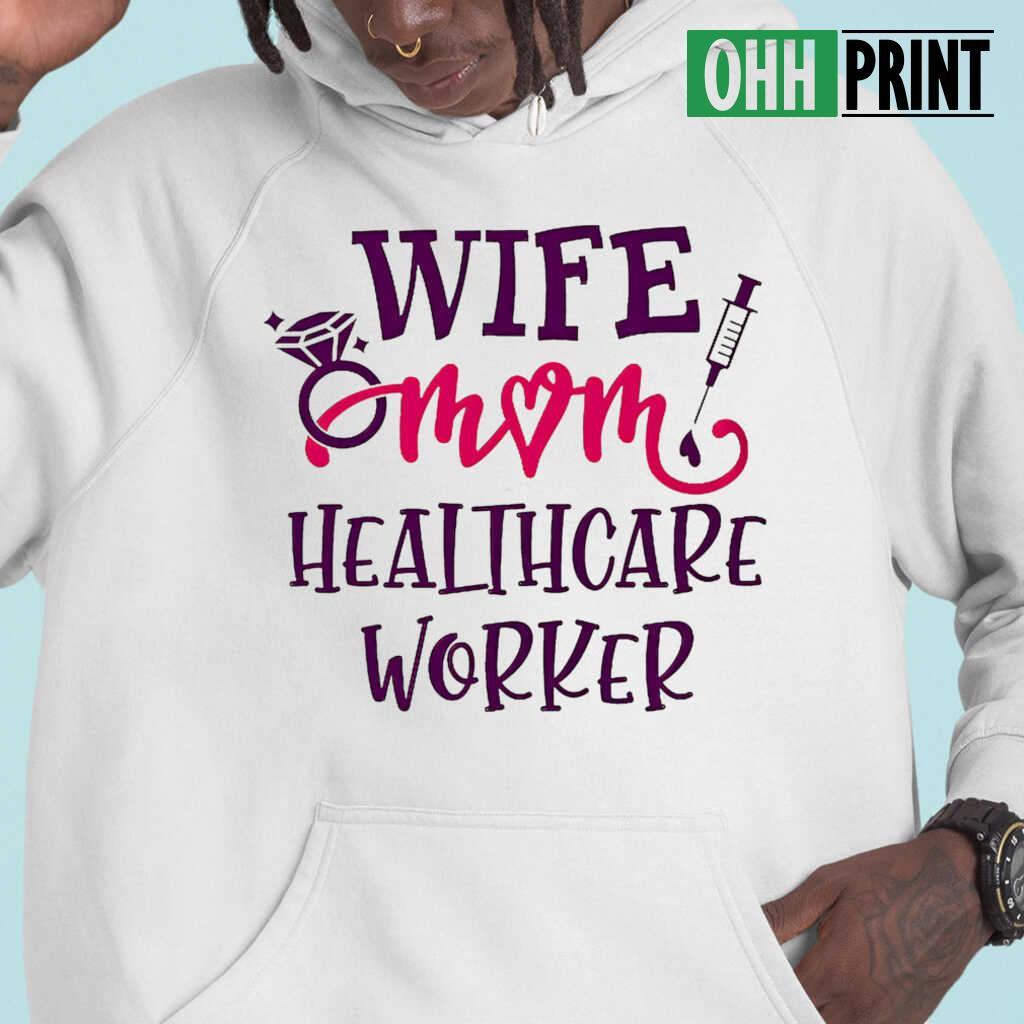 Wife Mom Healthcare Worker T-shirts White - from ohhprint.co 4