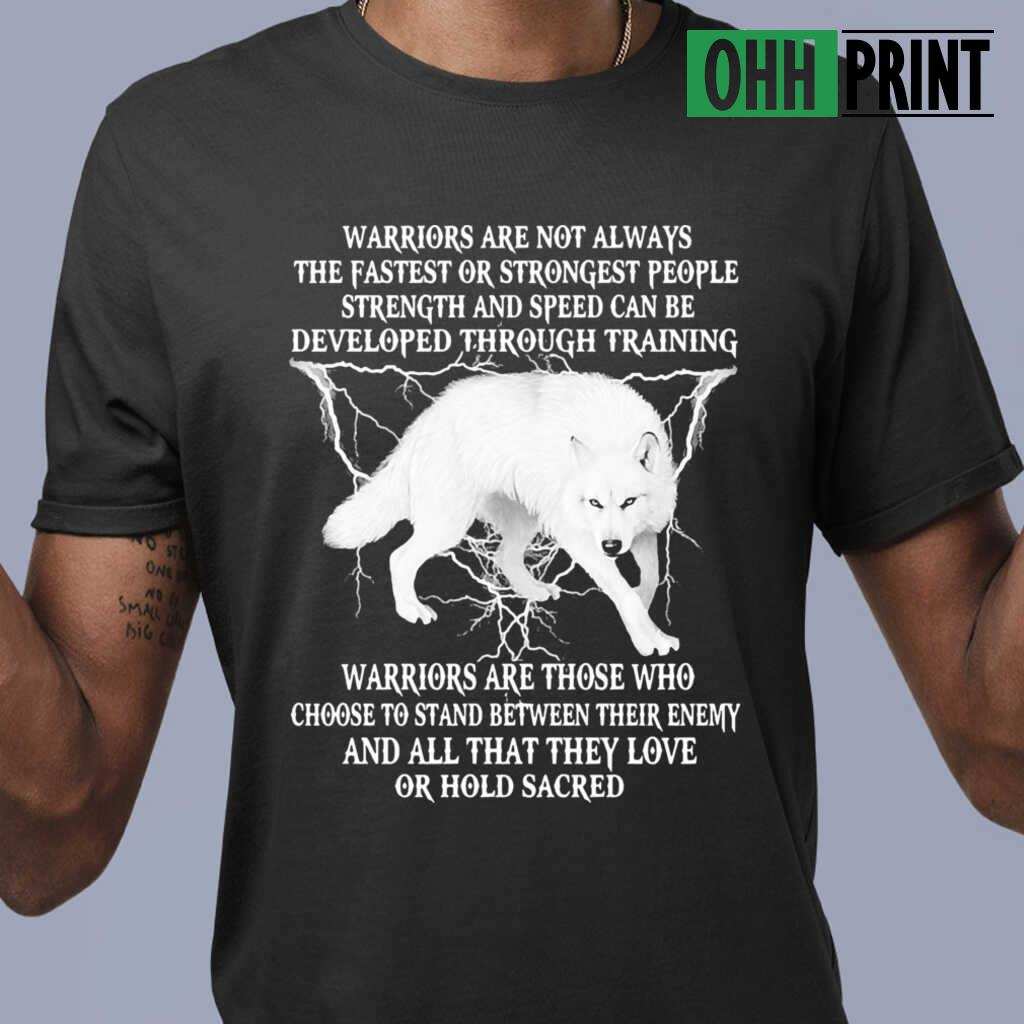 Wolf Warriors Are Not Always The Fastest Or Strongest People Strength And Speed Can Be Developed Through Training T-shirts Black - from ohhprint.co 1