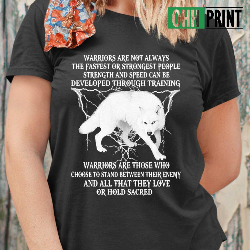 Wolf Warriors Are Not Always The Fastest Or Strongest People Strength And Speed Can Be Developed Through Training T-shirts Black - from ohhprint.co 2