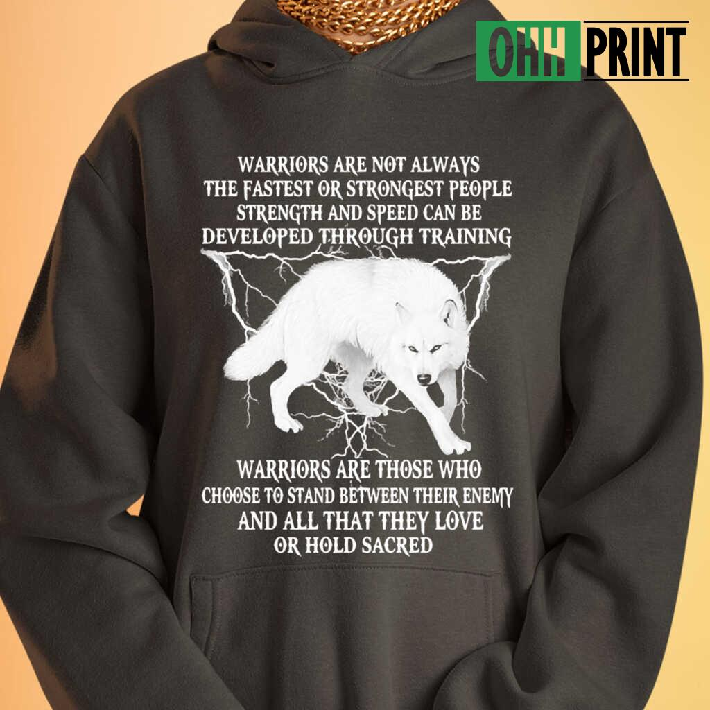 Wolf Warriors Are Not Always The Fastest Or Strongest People Strength And Speed Can Be Developed Through Training T-shirts Black - from ohhprint.co 3