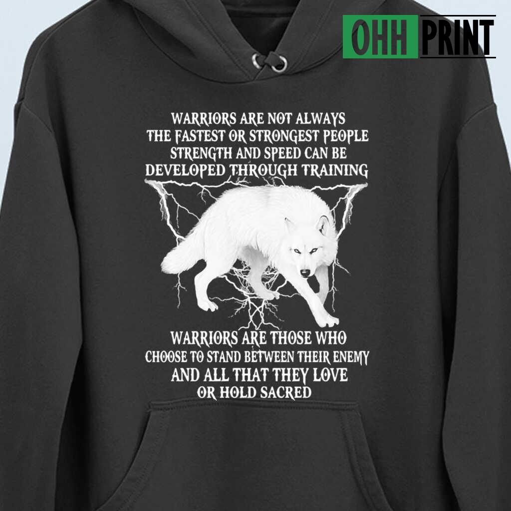 Wolf Warriors Are Not Always The Fastest Or Strongest People Strength And Speed Can Be Developed Through Training T-shirts Black - from ohhprint.co 4