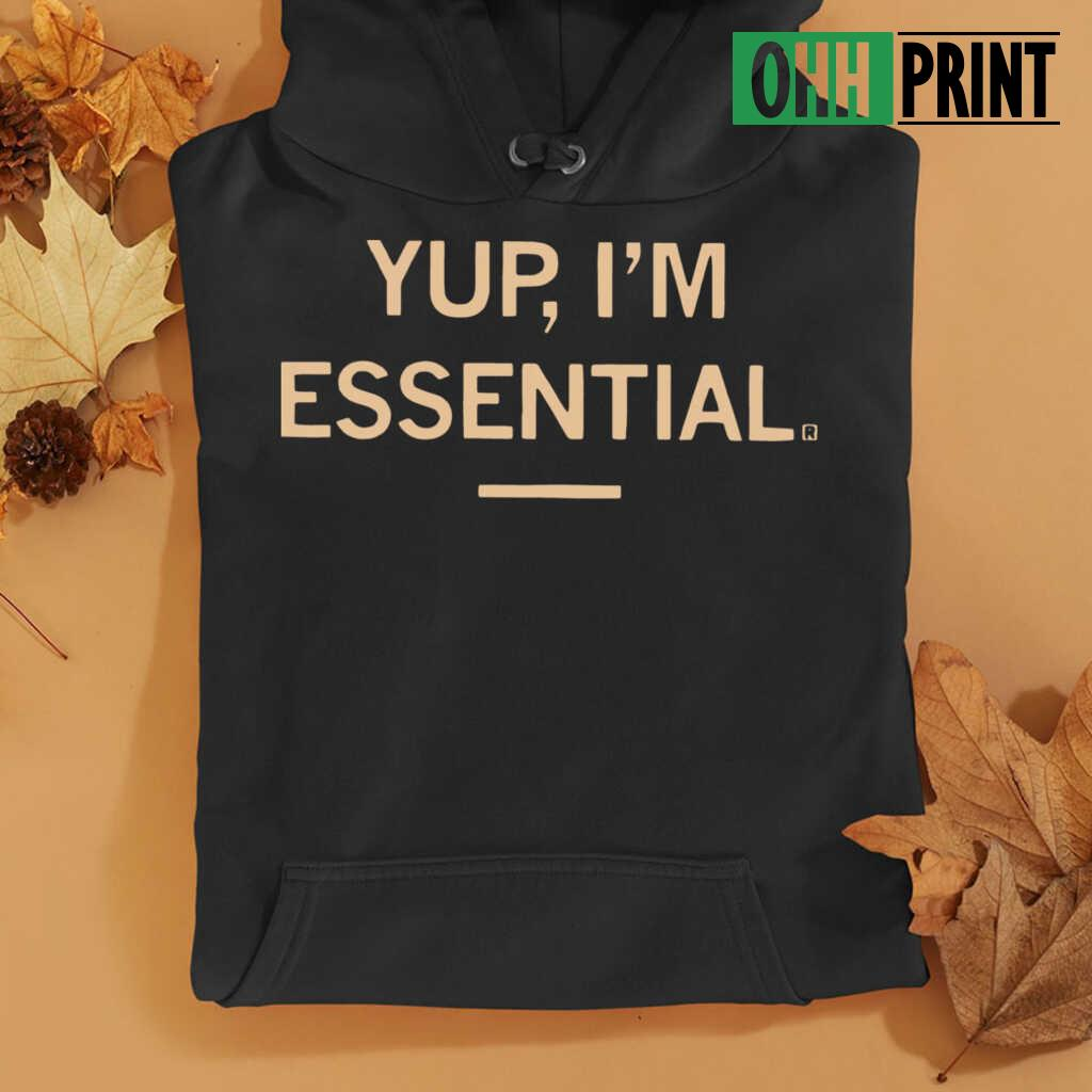 Yup I'M Essential Official T T-shirts Black - from ohhprint.co 4