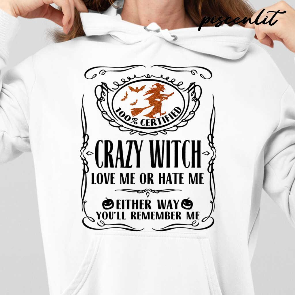 100 Percent Certified Crazy Witch Love Me Or Hate Me Either Way You'll Remember Me Tshirts White - from piscenlit.com 4