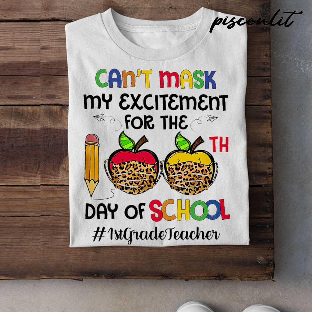 1st Grade Teacher Can't Mask My Exitement For The 100th Day Of School Tshirts White - from piscenlit.com 4