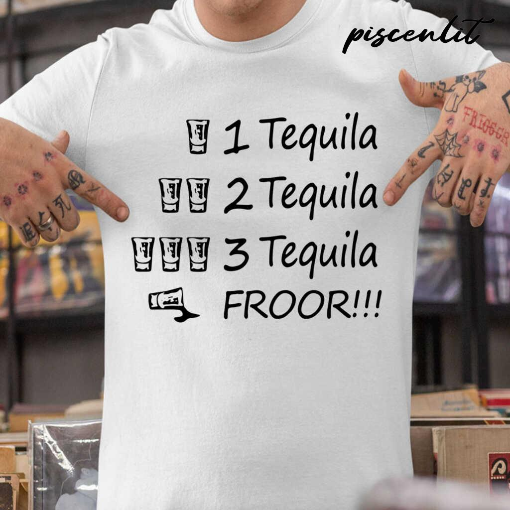 3 Tequila Froor Tshirts White - from pumpitups.com 1
