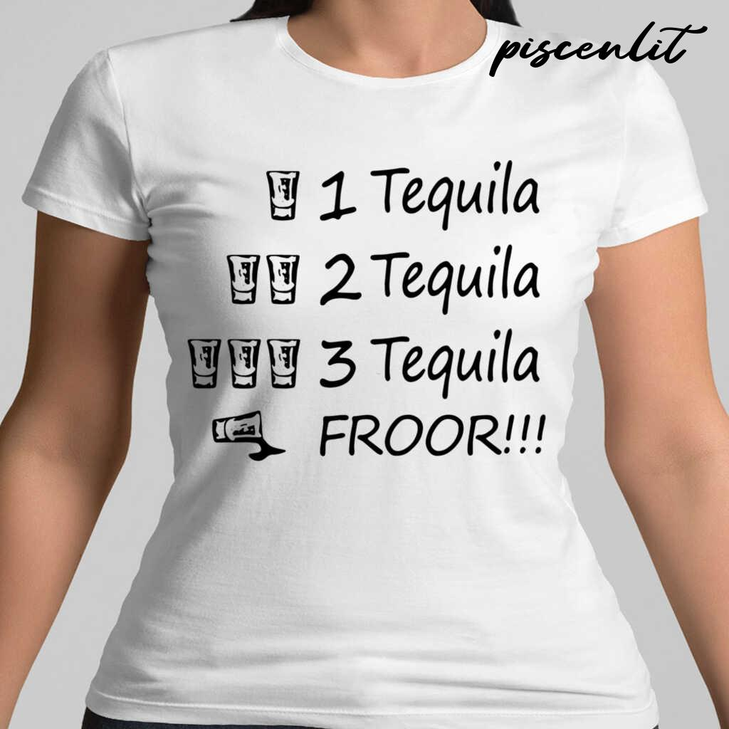 3 Tequila Froor Tshirts White - from pumpitups.com 2