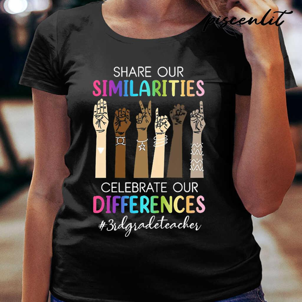 3rd Grade Teacher Share Our Similarities Celebrate Our Differences Tshirts Black Apparel black - from piscenlit.com 2