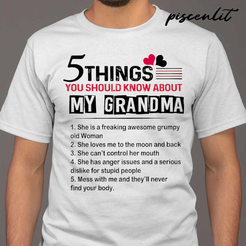 5 Things You Should Know About My Grandma She Í A Freaking Awesome Grumpy Old Woman Tshirts White - from piscenlit.com 1