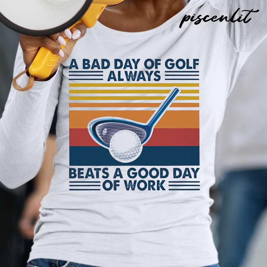A Bad Day Of Golf Alway Beats A Good Day Of Work Vintage Retro Tshirts White - from piscenlit.com 2