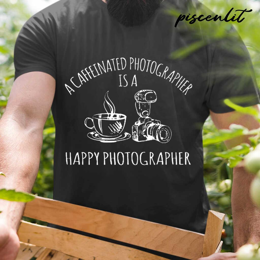 A Caffeinated Photographer Is A Happy Photographer Tshirts Black - from piscenlit.com 1