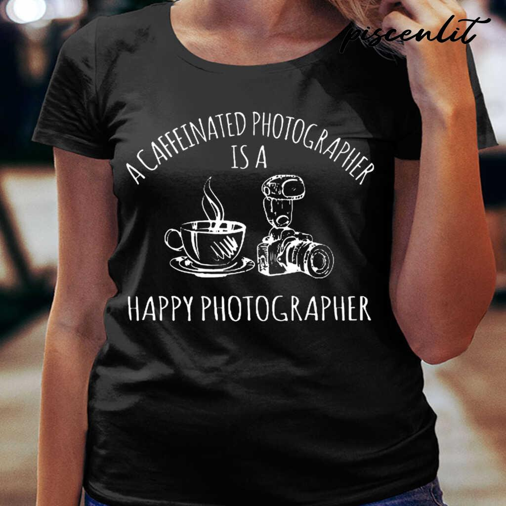 A Caffeinated Photographer Is A Happy Photographer Tshirts Black - from piscenlit.com 2
