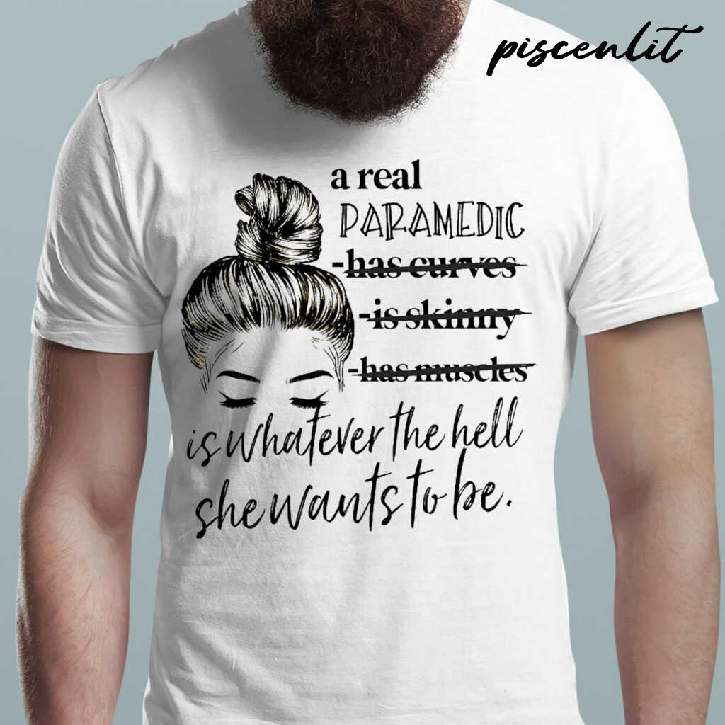 A Real Paramedic Is Whatever The Hell She Wants To Be Tshirts White - from sugarandcotton.info 1