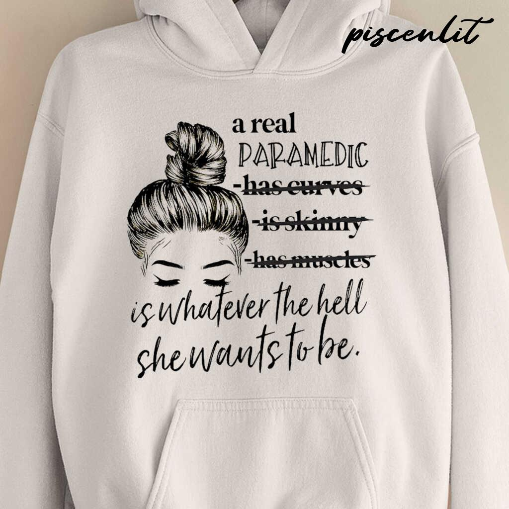 A Real Paramedic Is Whatever The Hell She Wants To Be Tshirts White - from sugarandcotton.info 3