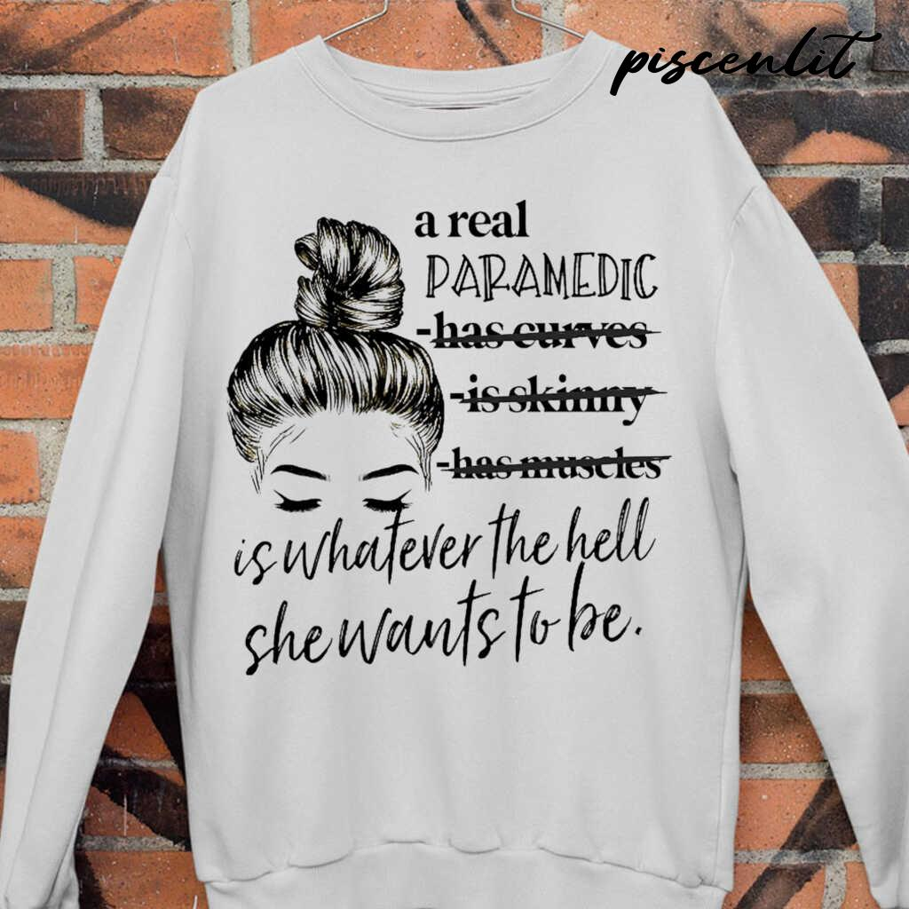 A Real Paramedic Is Whatever The Hell She Wants To Be Tshirts White - from sugarandcotton.info 4