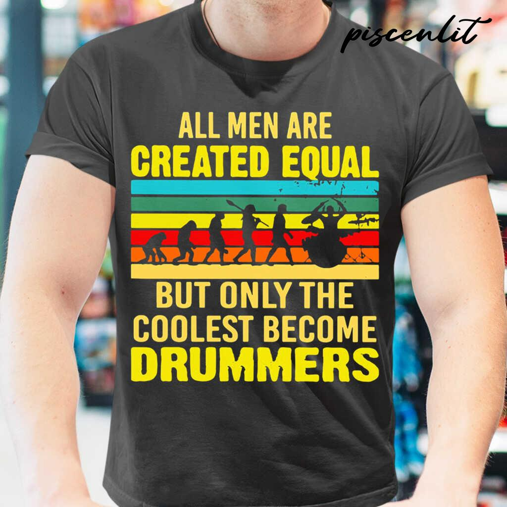 All Men Are Created Equal But Only The Coolest Become Drummers Vintage Retro Tshirts Black