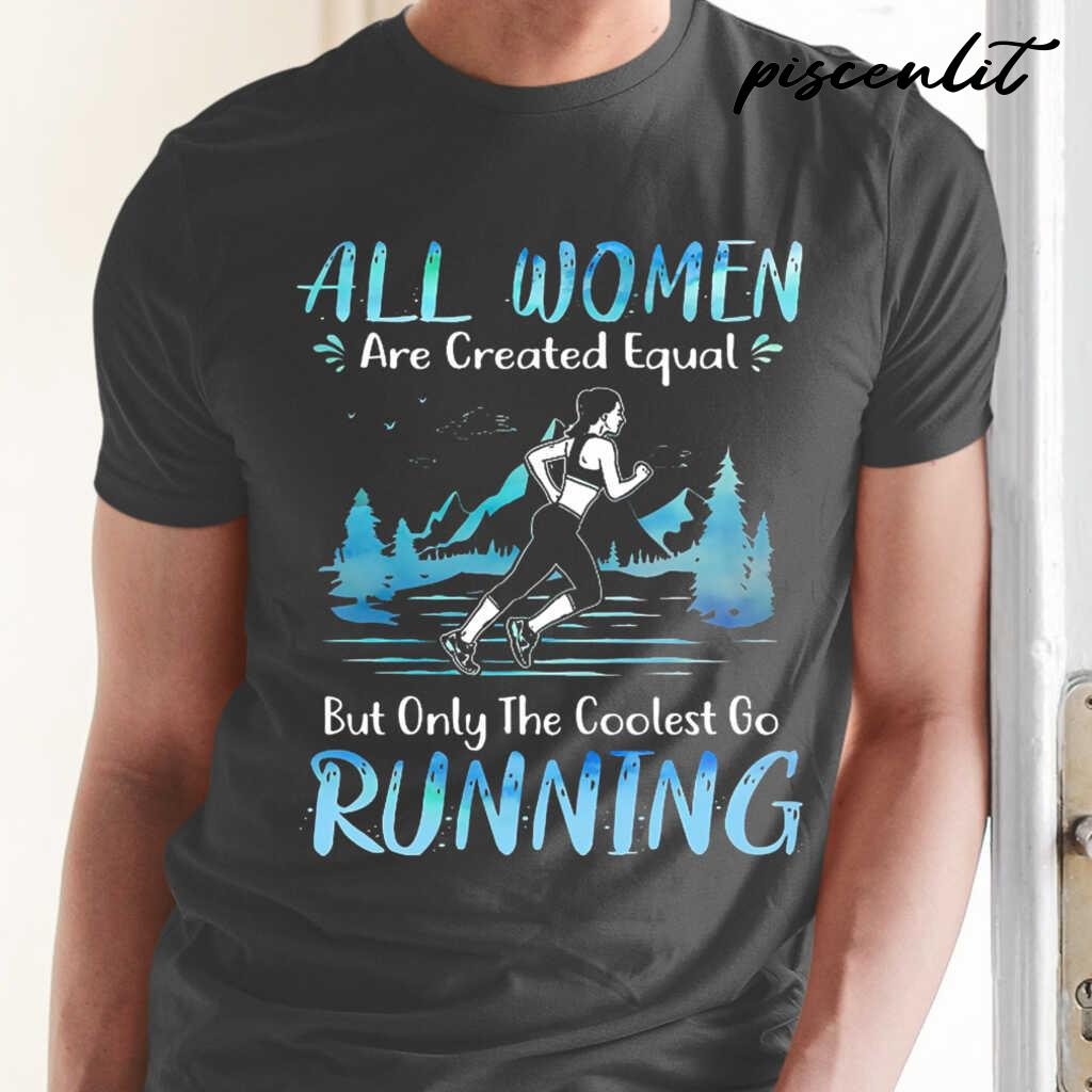 All Women Are Created Equal But Only The Coolest Go Running Tshirts Black