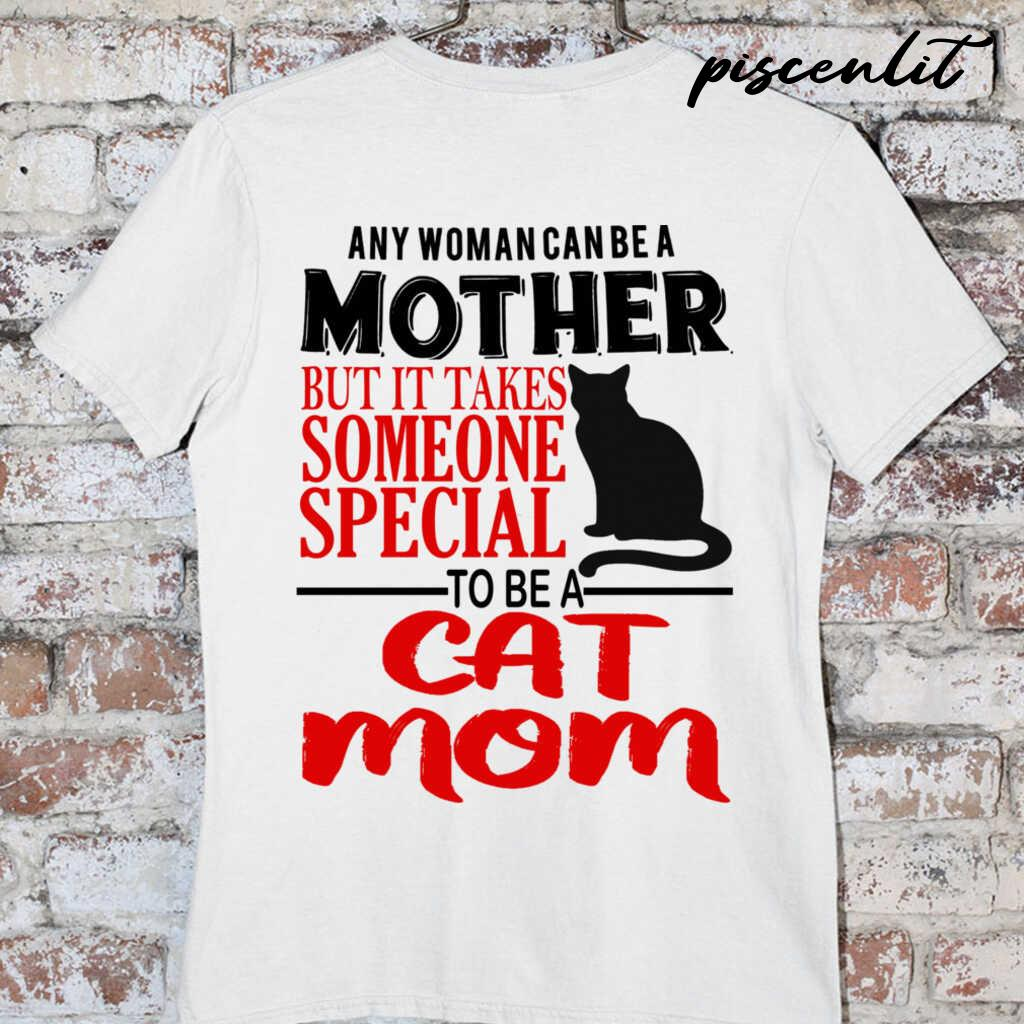Any Woman Can Be A Mother But It Takes Someone Special To Be Cat Mom Tshirts White - from piscenlit.com 3