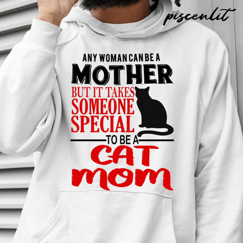 Any Woman Can Be A Mother But It Takes Someone Special To Be Cat Mom Tshirts White - from piscenlit.com 4