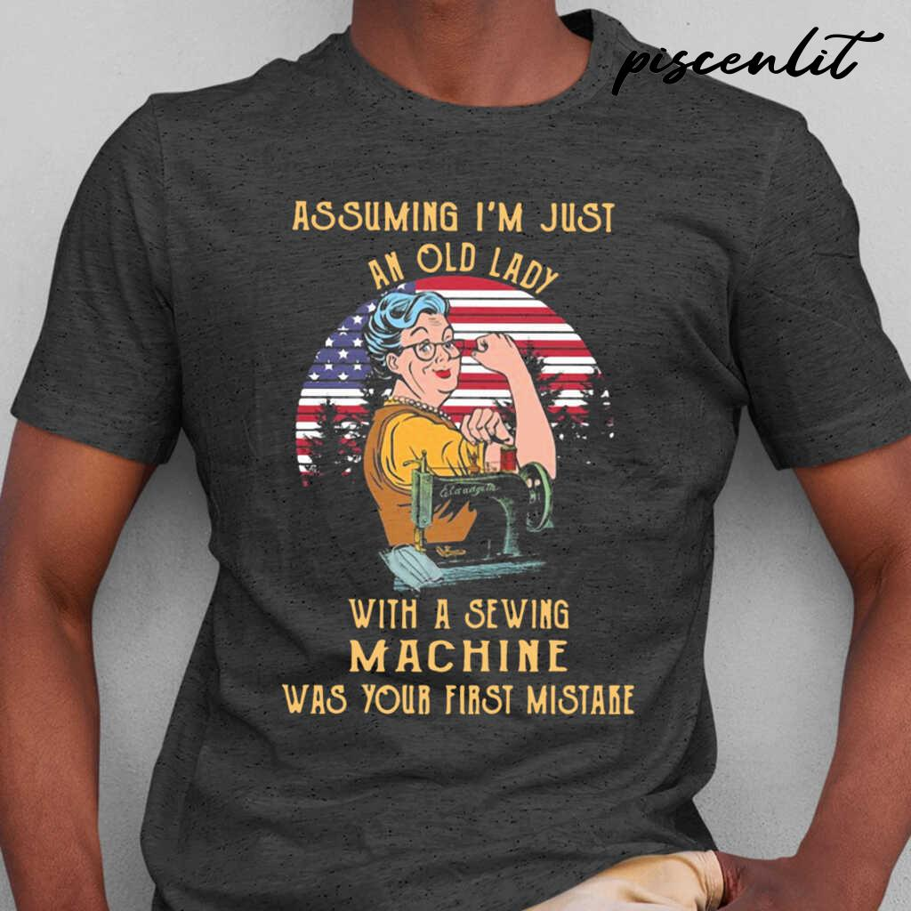 Assuming I'm Just An Old Lady With A Sewing Machine Was Your First Mistake American Flag Vintage Tshirts Black