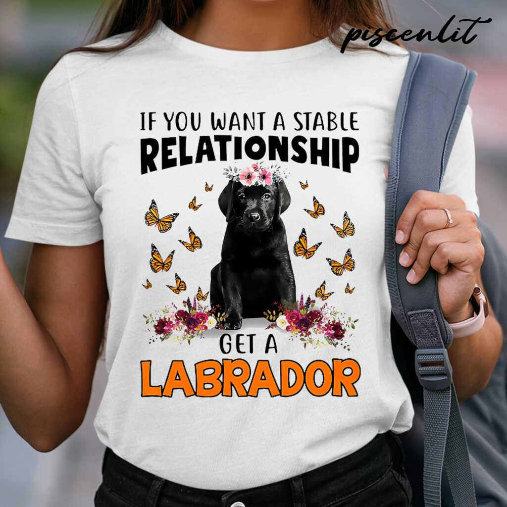 Black Labrador Pup Lover If You Want A Stable Relationship Tshirts White - from piscenlit.com 2