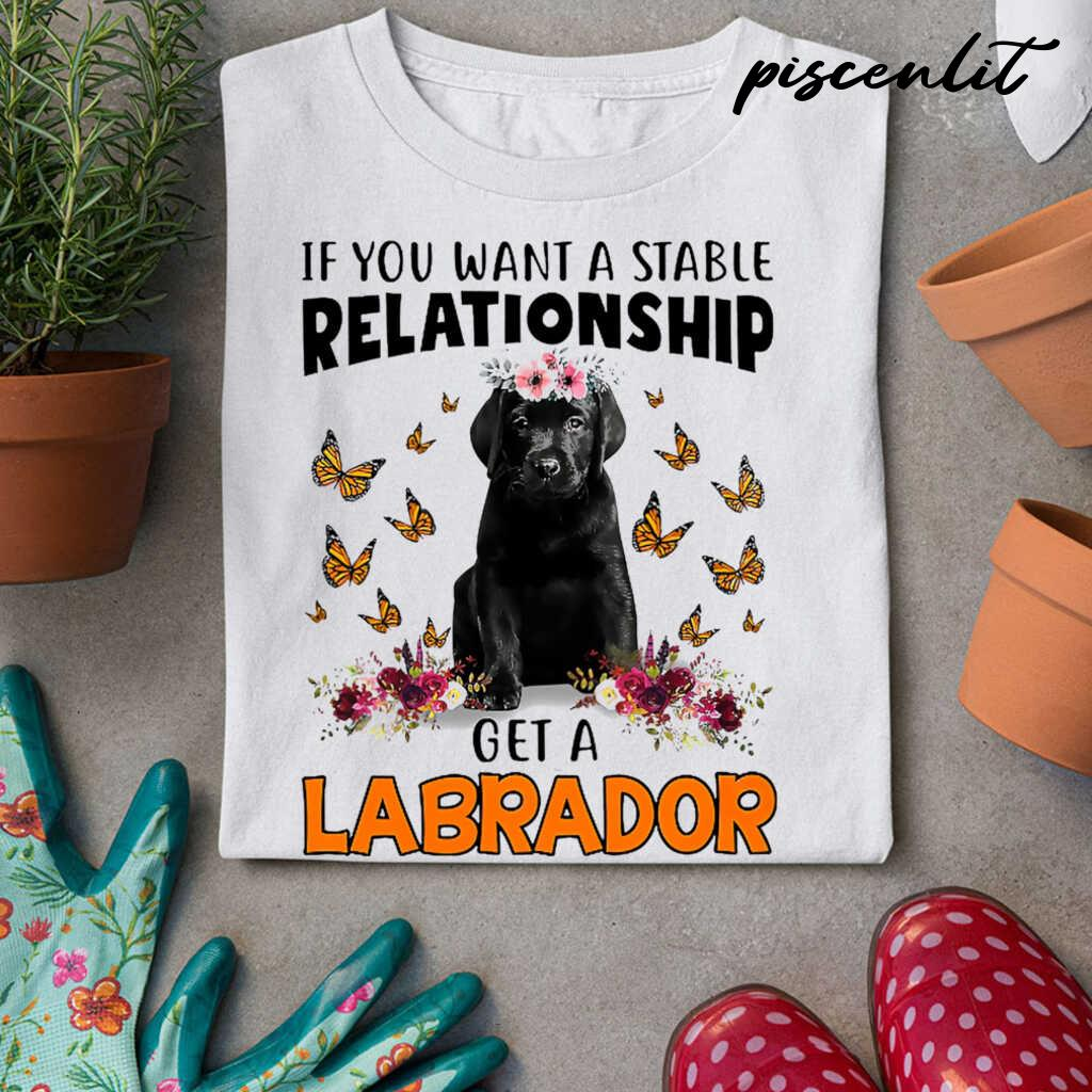 Black Labrador Pup Lover If You Want A Stable Relationship Tshirts White - from piscenlit.com 3