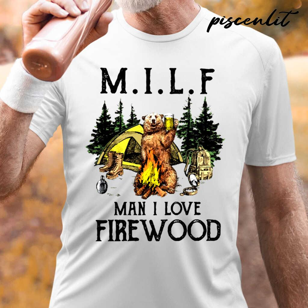 Camping Bear Milf Man I Love Firewood Tshirts White - from piscenlit.com 1