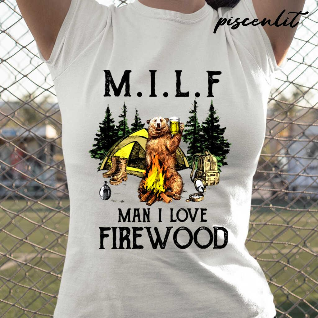 Camping Bear Milf Man I Love Firewood Tshirts White - from piscenlit.com 2