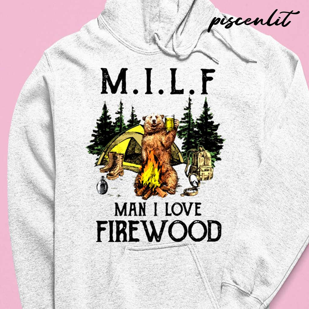 Camping Bear Milf Man I Love Firewood Tshirts White - from piscenlit.com 3