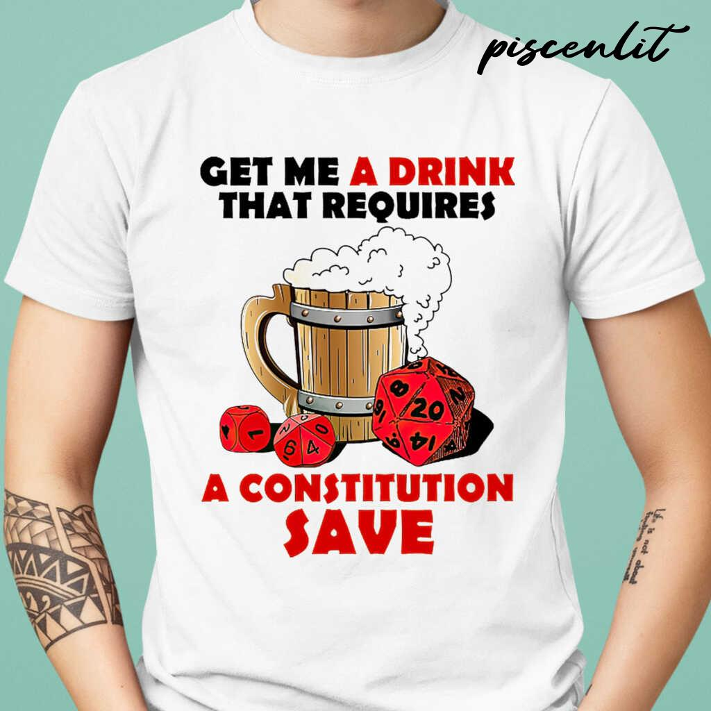 DnD Get Me A Drink That Requires A Constitution Saves Tshirts White - from piscenlit.com 1