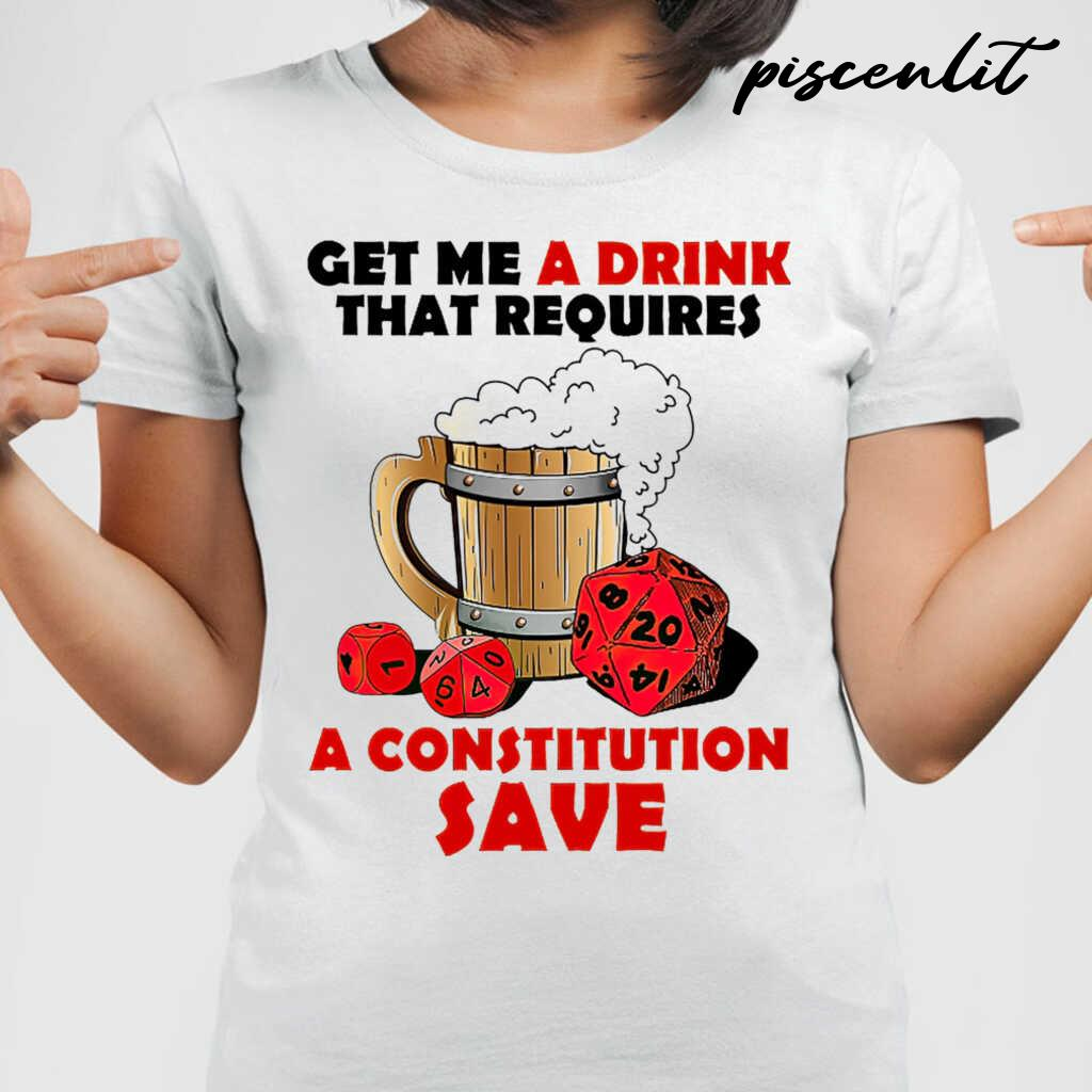DnD Get Me A Drink That Requires A Constitution Saves Tshirts White - from piscenlit.com 2