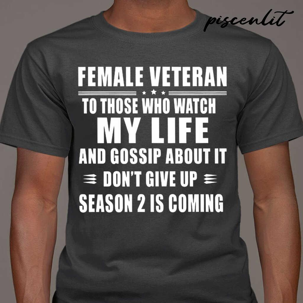 Female Veteran To Those Who Watch My Life And Gossip About It Don't Give Up Tshirts Black - from btsshirts.info 1