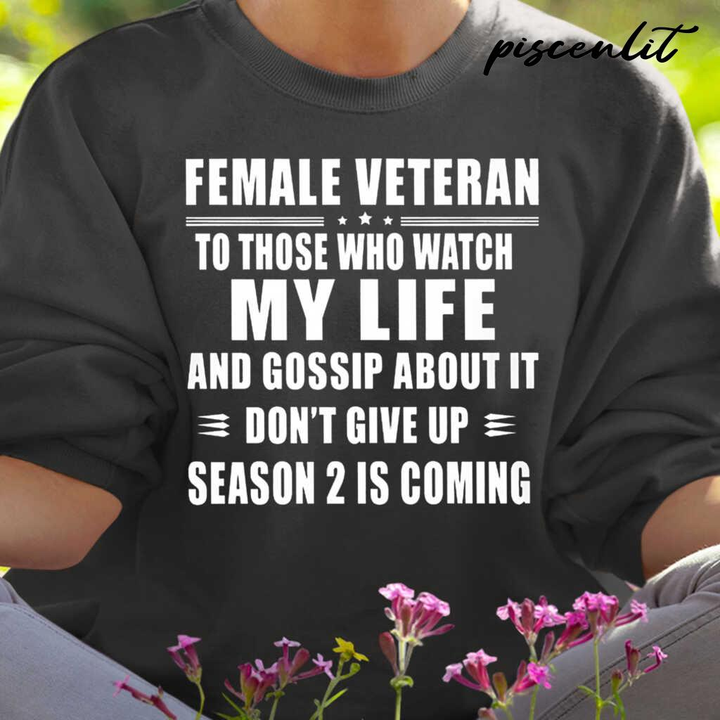 Female Veteran To Those Who Watch My Life And Gossip About It Don't Give Up Tshirts Black - from btsshirts.info 2