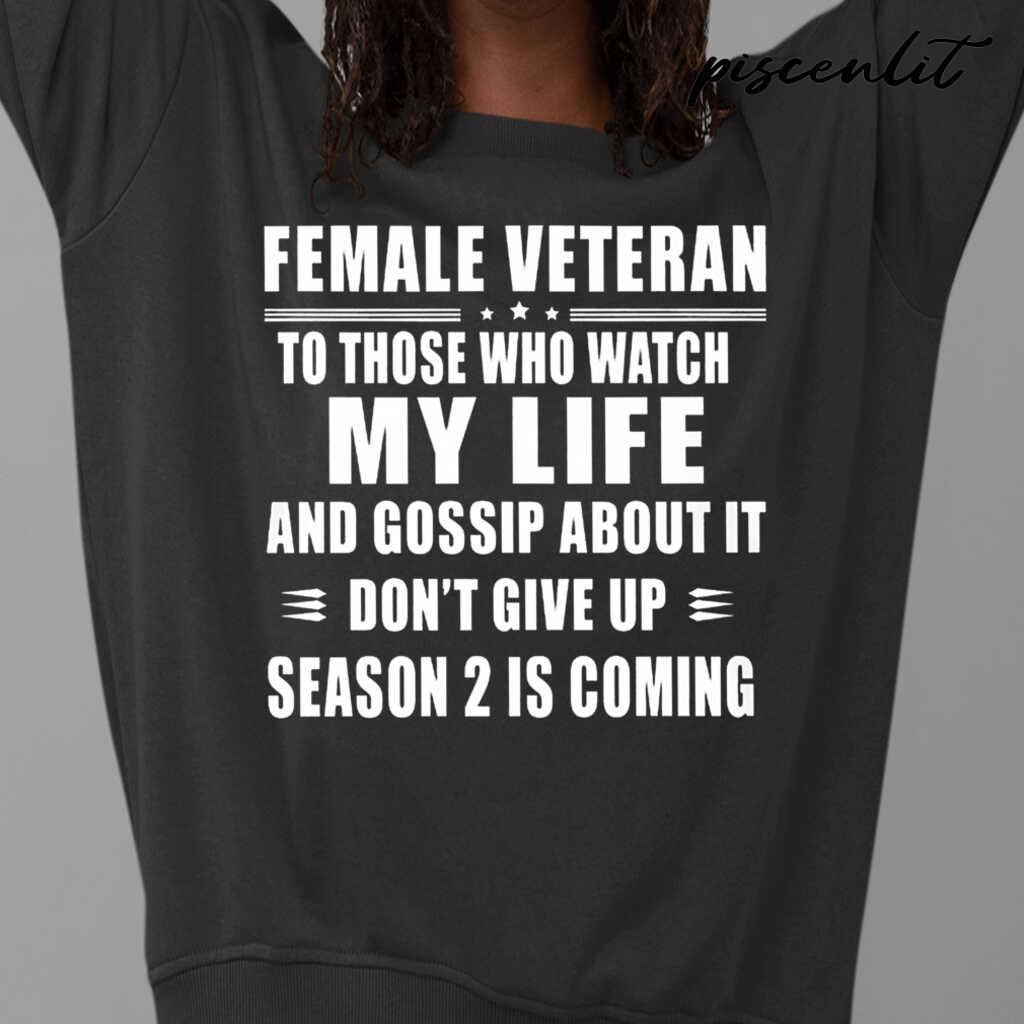Female Veteran To Those Who Watch My Life And Gossip About It Don't Give Up Tshirts Black - from btsshirts.info 3