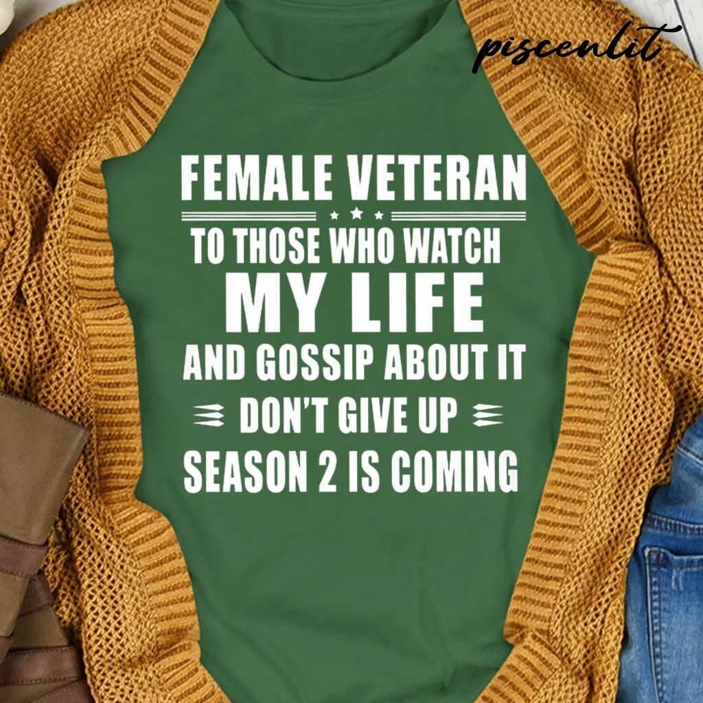 Female Veteran To Those Who Watch My Life And Gossip About It Don't Give Up Tshirts Black - from btsshirts.info 4