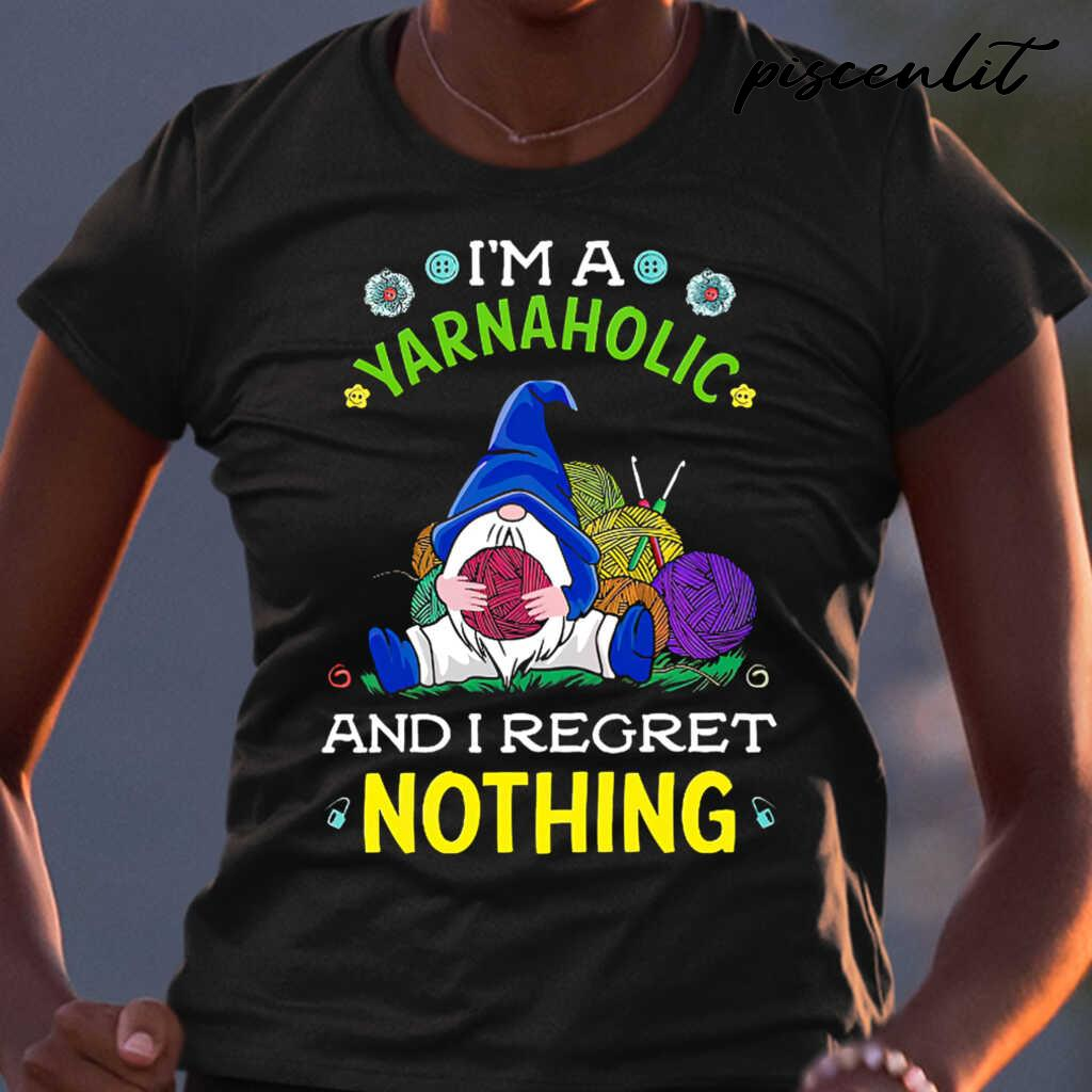 Gnome I'm A Yarnaholic And I Regret Nothing Tshirts Black - from burgerprints.info 2