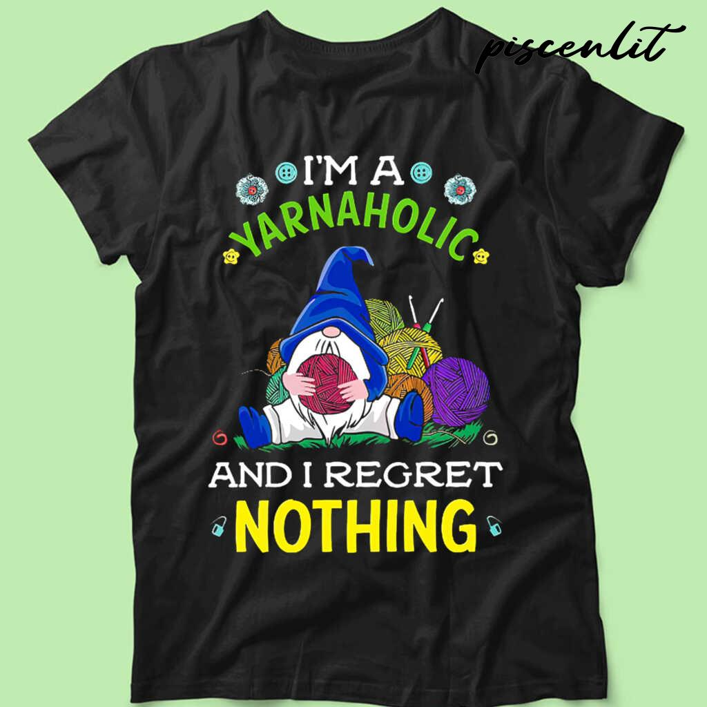 Gnome I'm A Yarnaholic And I Regret Nothing Tshirts Black - from burgerprints.info 3