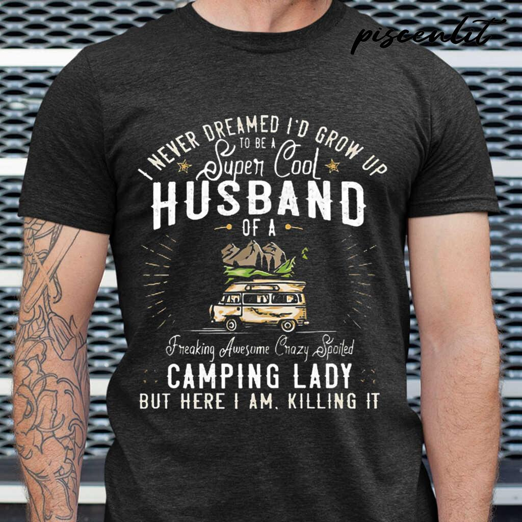 I'd Grow Up To Be A Super Cool Husband Of A Freaking Awesome Crazy Spoiled Camping Lady Tshirts Black - from piscenlit.com 1