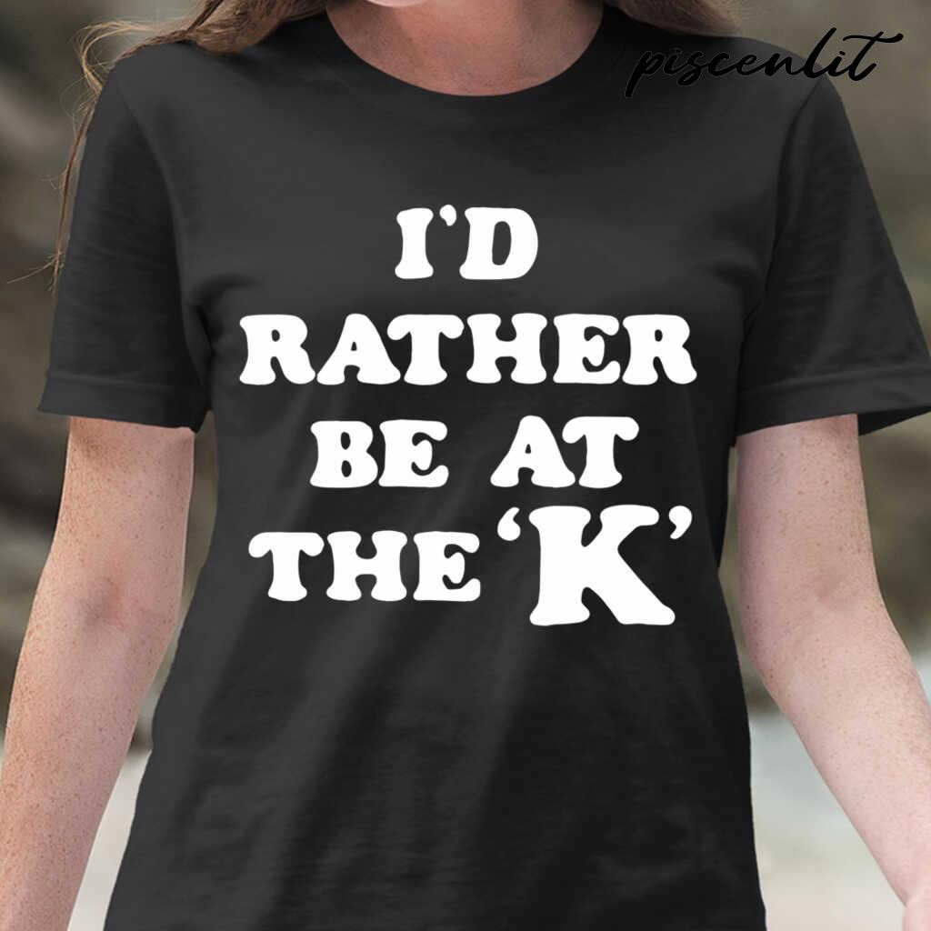 I'd Rather Be At The K Tshirts Black - from piscenlit.com 2
