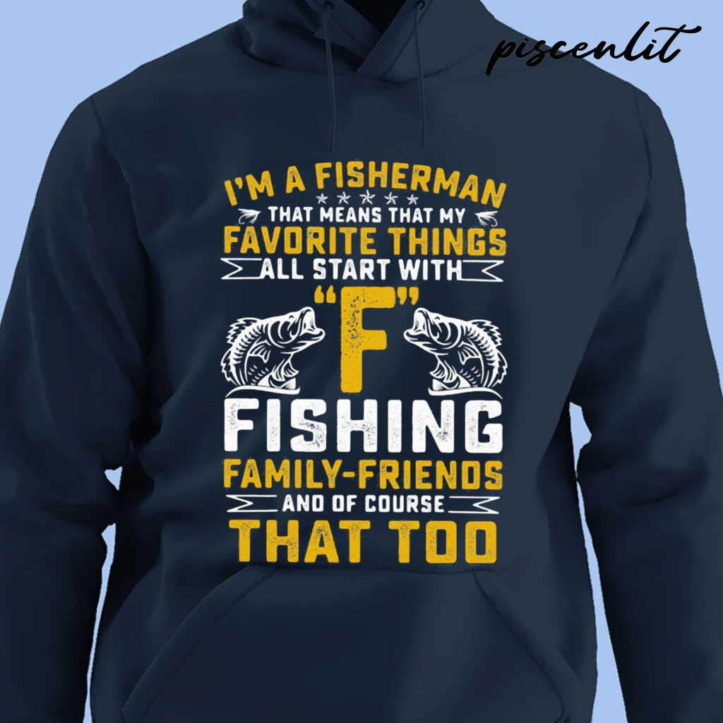 I'm A Fisherman Favorite Things All Star With F Fishing Family-Friends That Too Tshirts Black - from piscenlit.com 4