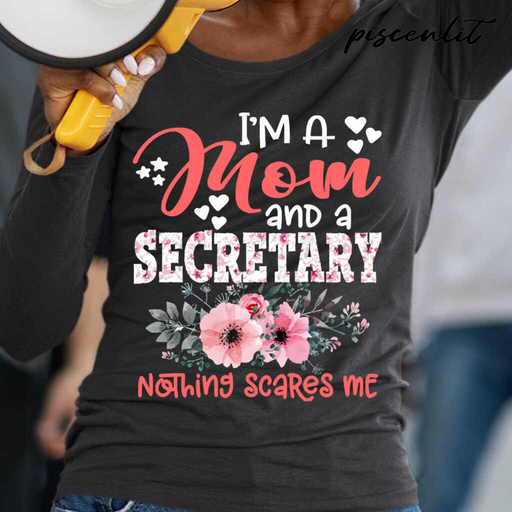 I'm A Mom And Secretary Nothing Scares Me Floral Secretary Mother Gift Tshirts Black - from piscenlit.com 2