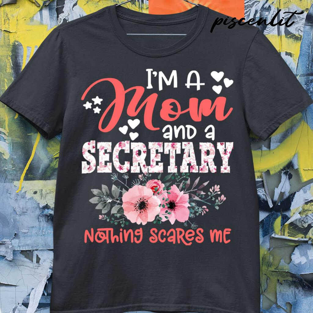 I'm A Mom And Secretary Nothing Scares Me Floral Secretary Mother Gift Tshirts Black - from piscenlit.com 3