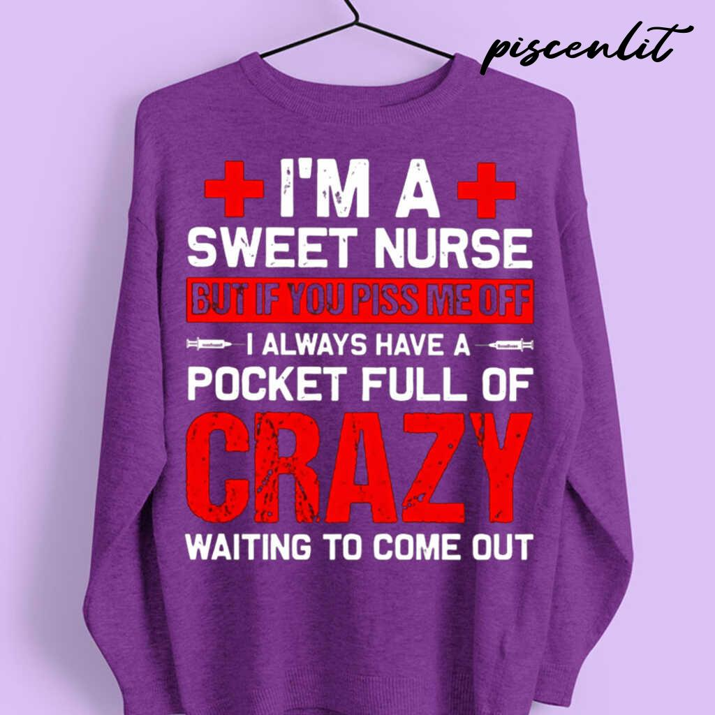 I'm A Sweet Nurse But If You Piss Me Off I Always Have A Pocket Full Of Crazy Waiting To Come Out Tshirts Black - from piscenlit.com 4