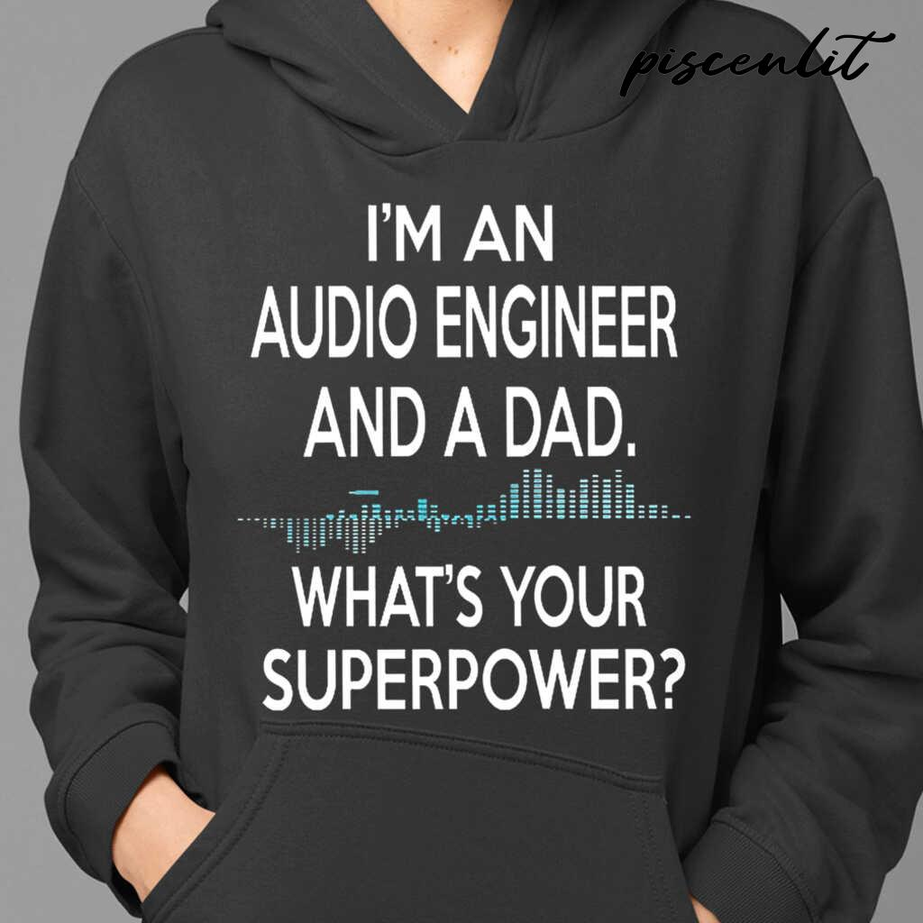 I'm An Audio Engineer And A Dad What's Your Superpower Tshirts Black - from piscenlit.com 4