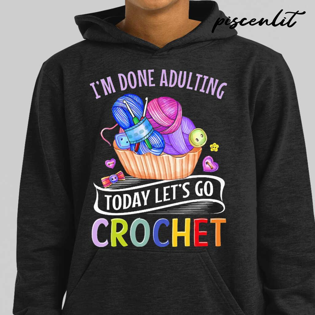 I'm Done Adulting Today Let's Go Crochet Tshirts Black - from piscenlit.com 3